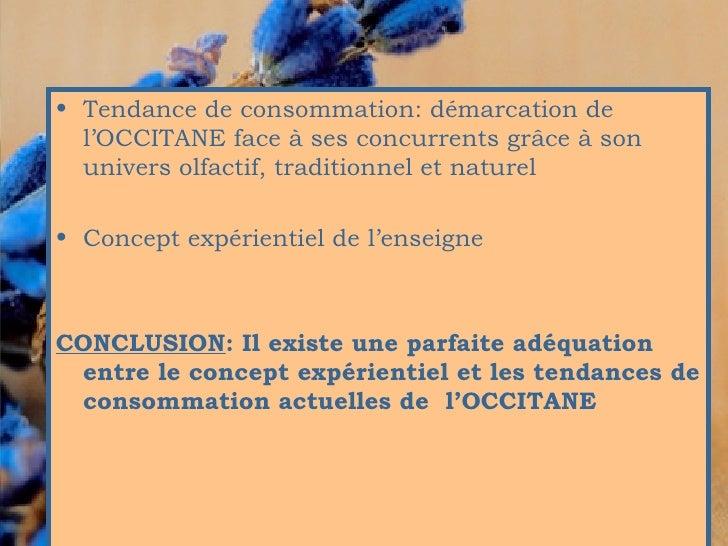 <ul><li>Tendance de consommation: démarcation de l'OCCITANE face à ses concurrents grâce à son univers olfactif, tradition...