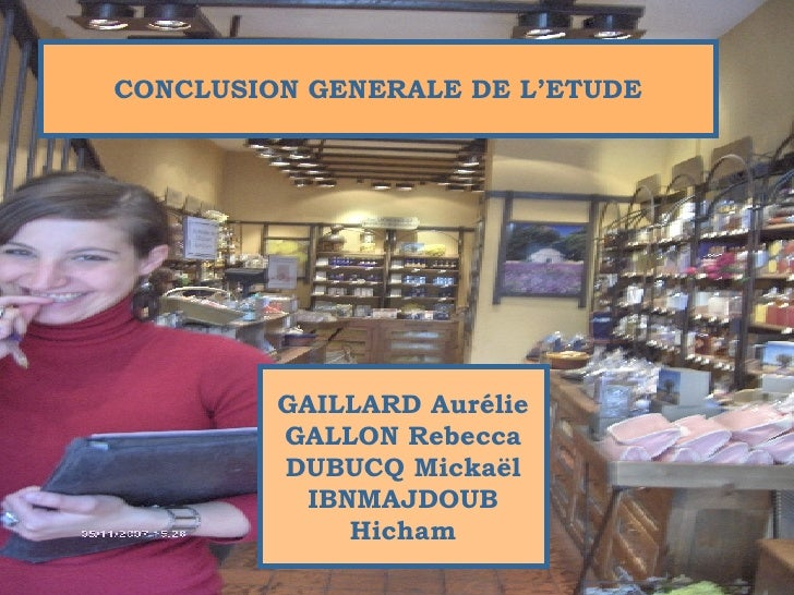 CONCLUSION GENERALE DE L'ETUDE GAILLARD Aurélie GALLON Rebecca DUBUCQ Mickaël IBNMAJDOUB Hicham