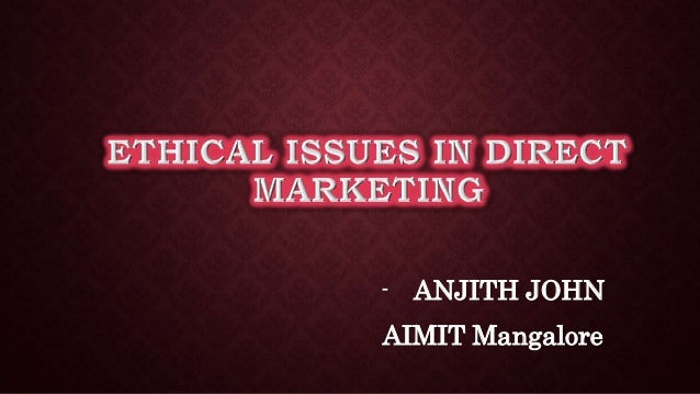 ethical issues in direct marketing Remaining ethical in your marketing requires a workable strategy you can't afford to wait until ethical issues arise to address them, because your company reputation and future profits are at stake create a strategy for embedding ethics in your marketing so that you can stay on an ethical.