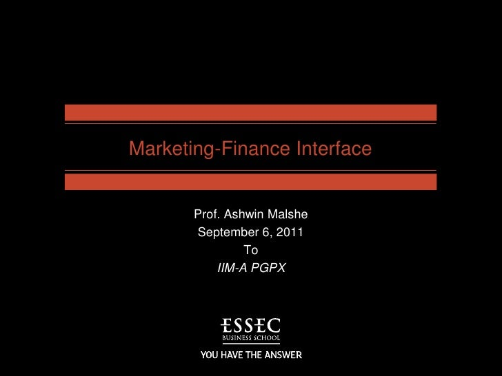 Marketing-Finance Interface<br />Prof. Ashwin Malshe<br />September 6, 2011<br />To<br />IIM-A PGPX<br />