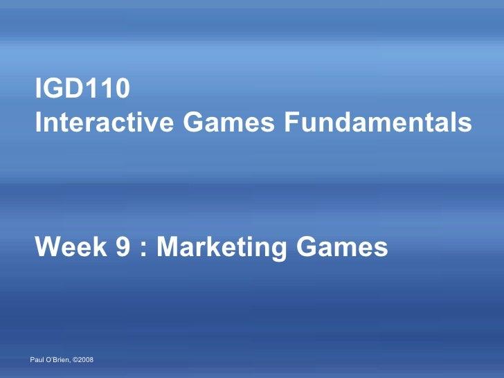 IGD110  Interactive Games Fundamentals Week 9 : Marketing Games