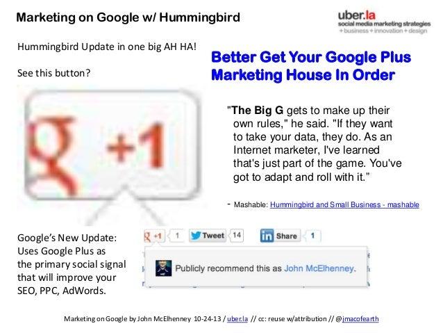 Marketing on Google w/ Hummingbird Hummingbird Update in one big AH HA! See this button?  Better Get Your Google Plus Mark...