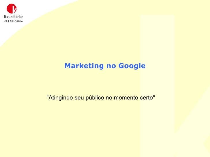 """Marketing no Google """"Atingindo seu público no momento certo"""""""