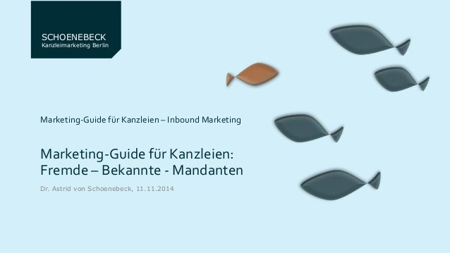 SCHOENEBECK  Kanzleimarketing Berlin  Marketing-Guide für Kanzleien – Inbound Marketing  Marketing-Guide für Kanzleien:  F...