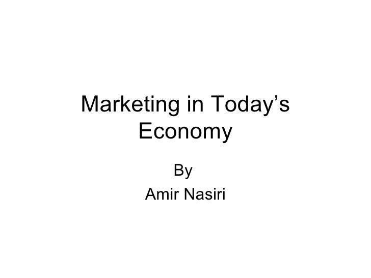 Marketing in Today's Economy By  Amir Nasiri