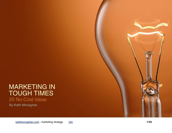 Marketing in Tough Times - 20 No-Cost Ideas     keithmonaghan.com - marketing strategy   info   1/23