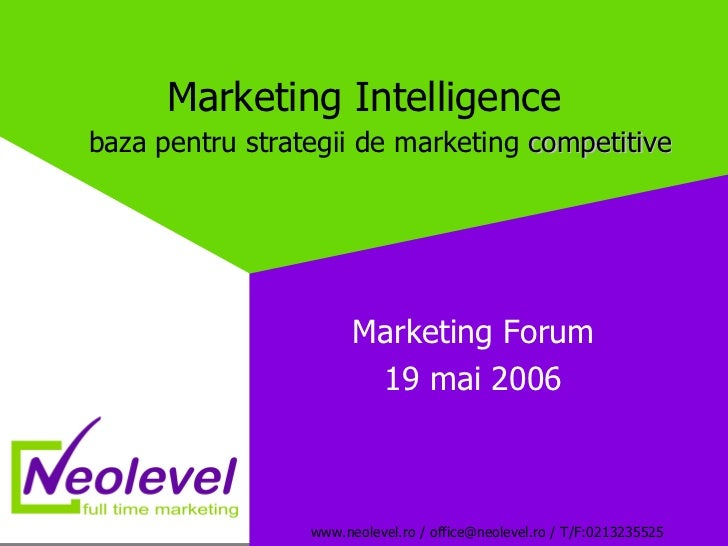 Marketing Intelligence    baza pentru strategii de marketing  competitive Marketing Forum 19 mai 2006
