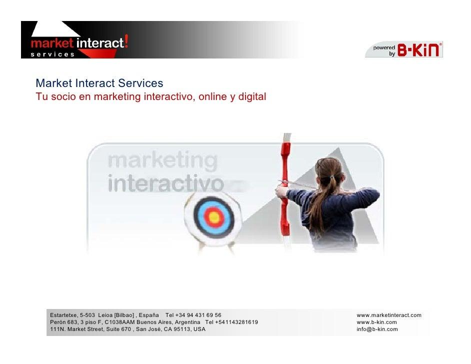 Market Interact Services Tu socio en marketing interactivo, online y digital        Estartetxe, 5-503 Leioa [Bilbao] , Esp...