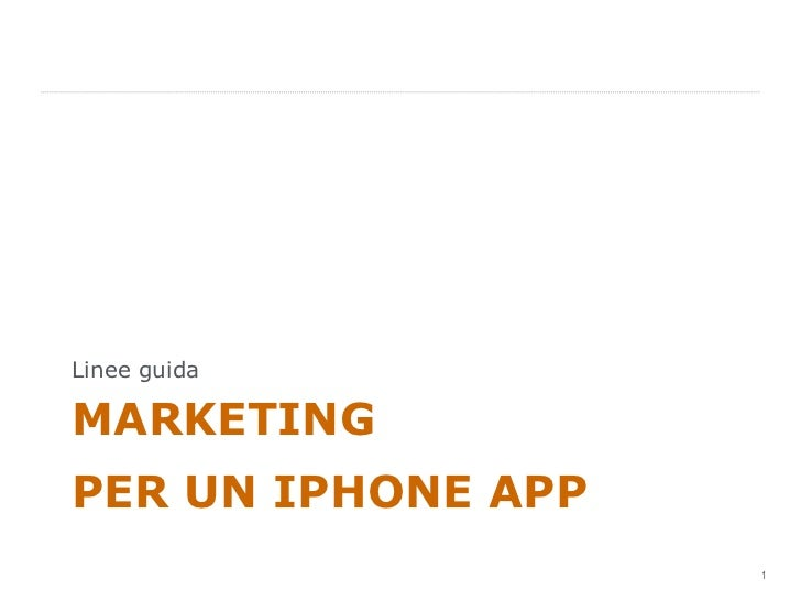 MARKETING PER UN IPHONE APP <ul><li>Linee guida </li></ul>