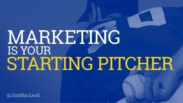 MARKETING IS YOUR @JimMacLeod STARTING PITCHER