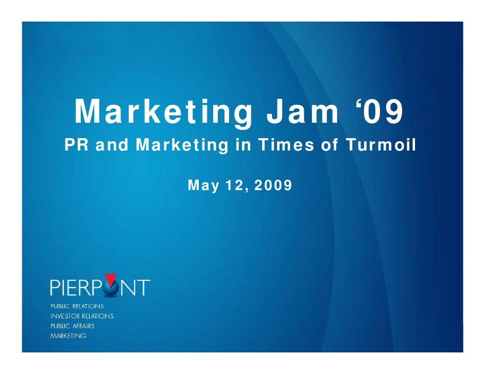 Marketing Jam '09                09 PR and Marketing in Times of Turmoil              May 12, 2009