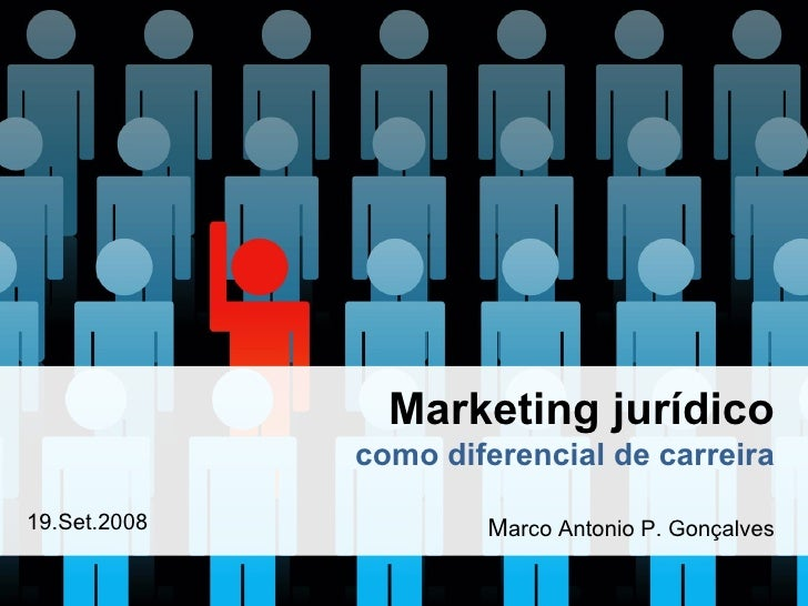 Marketing jur í dico como diferencial de carreira M arco Antonio P. Gonçalves 19.Set.2008