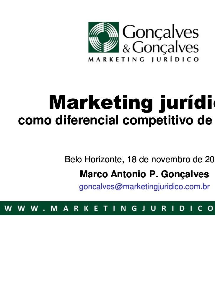 Marketing jurídicocomo diferencial competitivo de mercado       Belo Horizonte, 18 de novembro de 2008          Marco Anto...