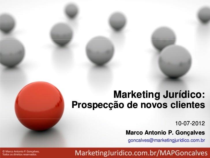 Marketing Jurídico:Prospecção de novos clientes                               10-07-2012           Marco Antonio P. Gonçal...