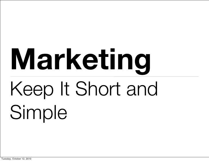 Marketing        Keep It Short and        Simple  Tuesday, October 12, 2010