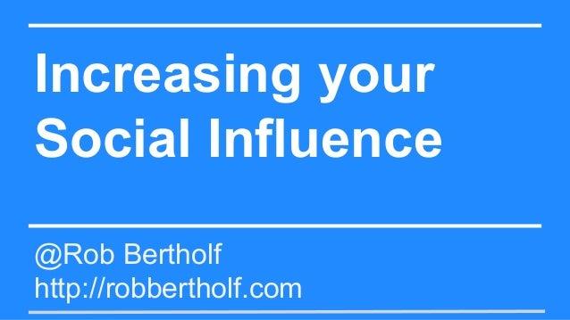 Increasing your Social Influence @Rob Bertholf http://robbertholf.com