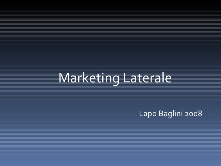 <ul><li>Marketing Laterale </li></ul><ul><li>Lapo Baglini 2008 </li></ul>