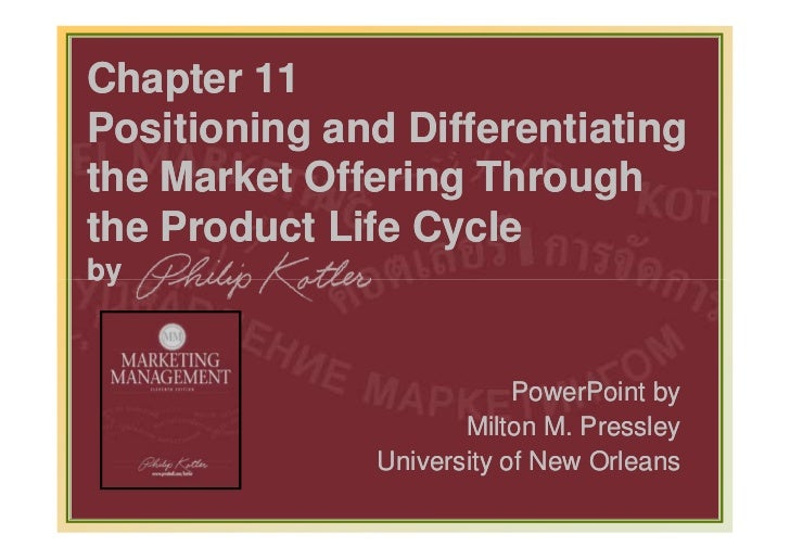 Chapter 11Positioning and Differentiatingthe Market Offering Throughthe Product Life Cycleby                              ...