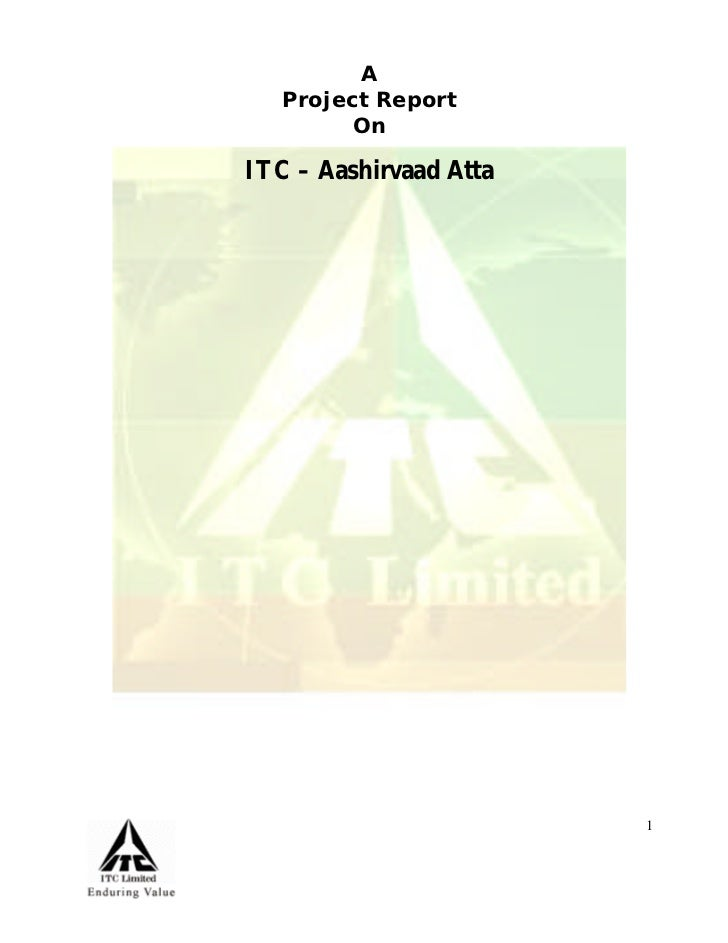 A    Project Report          On  ITC – Aashirvaad Atta                             1