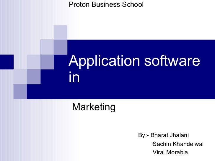Application software in Marketing By:- Bharat Jhalani Sachin Khandelwal Viral Morabia Proton Business School