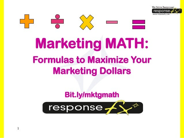 Marketing MATH:    Formulas to Maximize Your        Marketing Dollars          Bit.ly/mktgmath1
