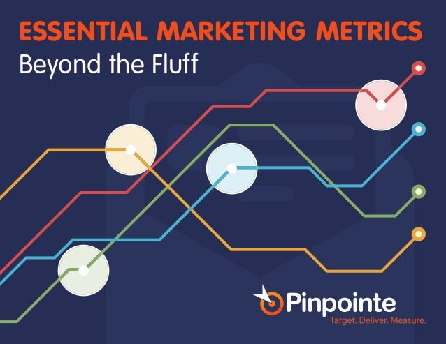 EMAIL MARKETING AUTOMATION (800) 577-6584 | www.pinpointe.com ESSENTIAL MARKETING METRICS Beyond the Fluff