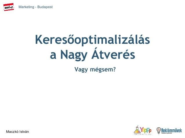 Marketing - Budapest Maczkó István Keresőoptimalizálás a Nagy Átverés Vagy mégsem?