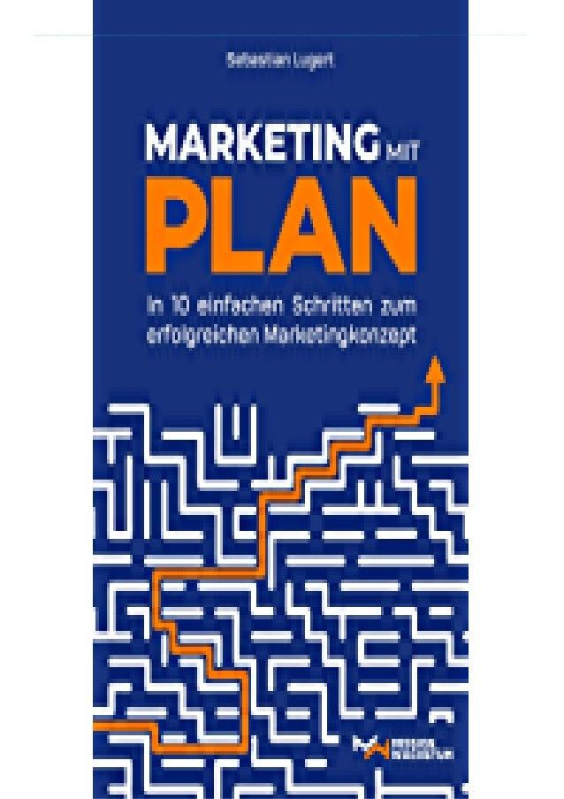 [PDF] Marketing mit Plan: In 10 einfachen Schritten zum erfolgreichen Marketingkonzept download PDF ,read [PDF] Marketing ...