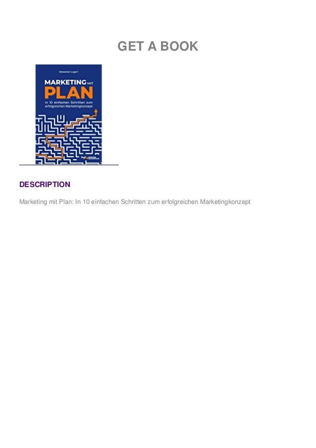 GET A BOOK DESCRIPTION Marketing mit Plan: In 10 einfachen Schritten zum erfolgreichen Marketingkonzept