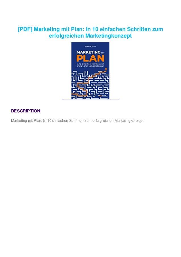 [PDF] Marketing mit Plan: In 10 einfachen Schritten zum erfolgreichen Marketingkonzept DESCRIPTION Marketing mit Plan: In ...