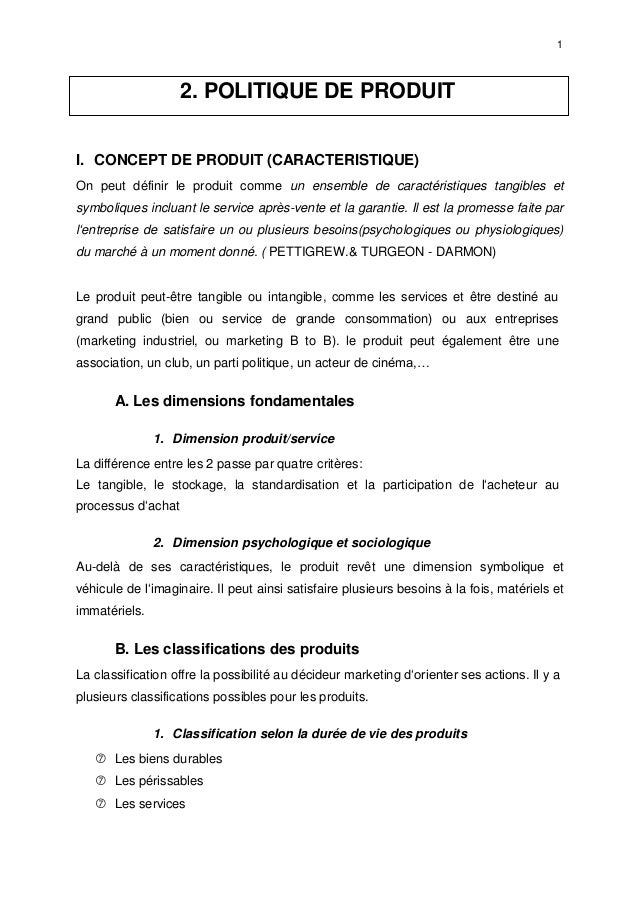 1 2. POLITIQUE DE PRODUIT I. CONCEPT DE PRODUIT (CARACTERISTIQUE) On peut définir le produit comme un ensemble de caractér...