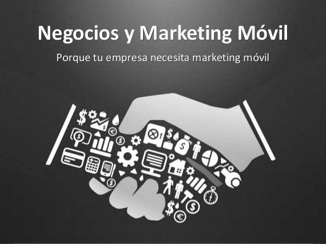 Negocios y Marketing MóvilPorque tu empresa necesita marketing móvil