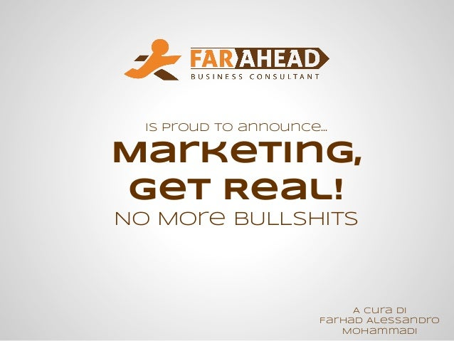 A cura di Farhad Alessandro Mohammadi is proud to announce... Marketing, Get Real! No More BULLSHITS