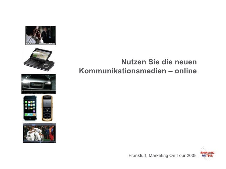 Nutzen Sie die neuen Kommunikationsmedien – online Frankfurt, Marketing On Tour 2008