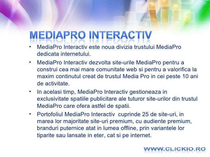 <ul><li>MediaPro Interactiv este noua divizia trustului MediaPro dedicata internetului. </li></ul><ul><li>MediaPro  Intera...