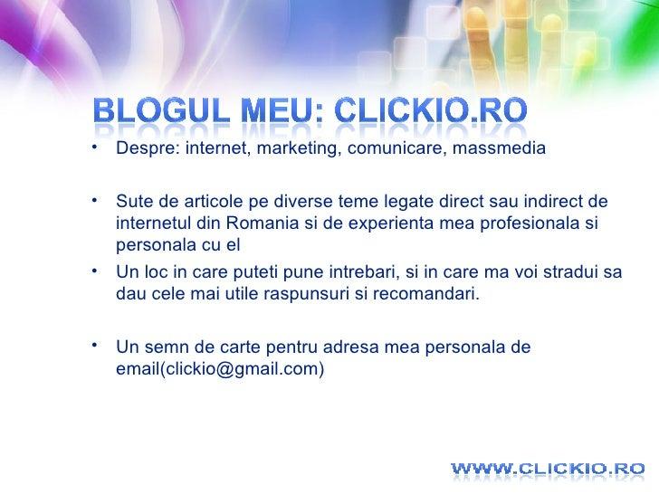 <ul><li>Despre: internet, marketing, comunicare, massmedia </li></ul><ul><li>Sute de articole pe diverse teme legate direc...