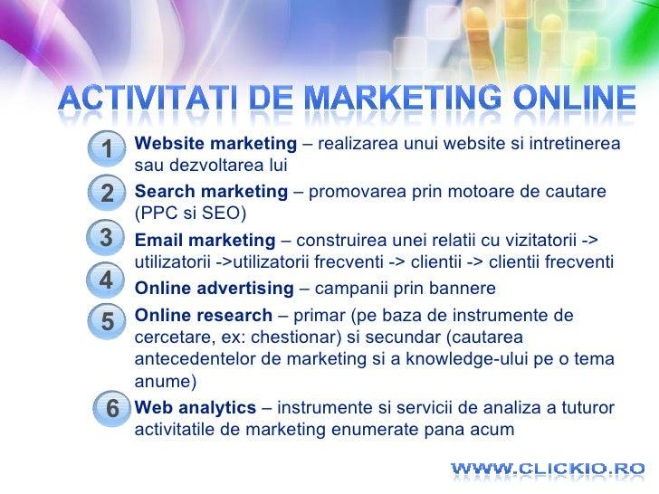 <ul><li>Website marketing  – realizarea unui website si intretinerea sau dezvoltarea lui </li></ul><ul><li>Search marketin...