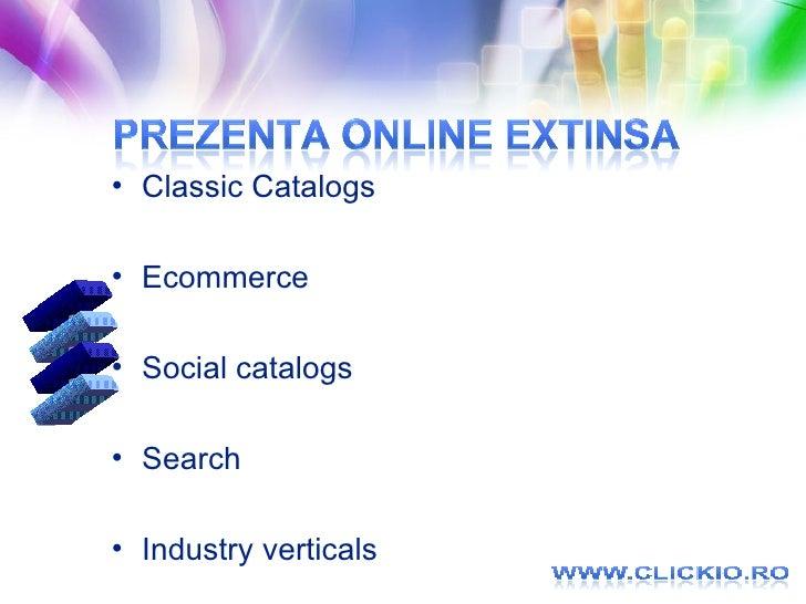 <ul><li>Classic Catalogs </li></ul><ul><li>Ecommerce  </li></ul><ul><li>Social catalogs </li></ul><ul><li>Search </li></ul...