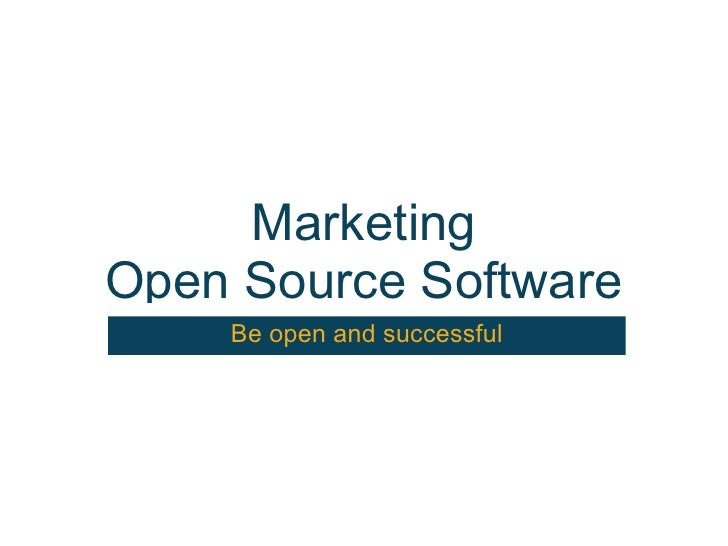 Marketing Open Source Software     Be open and successful
