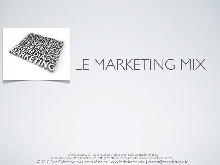 LE MARKETING MIX                             La mise à disposition gratuite est un choix, la propriété intellectuelle un d...