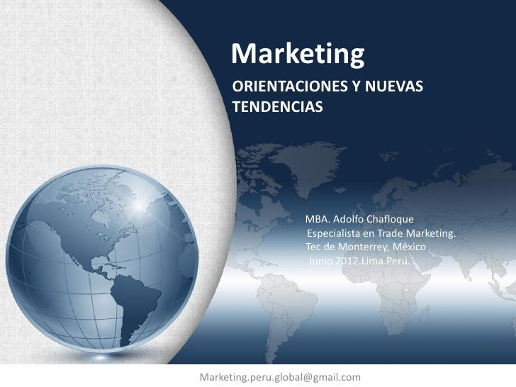 Marketing      ORIENTACIONES Y NUEVAS      TENDENCIAS                    MBA. Adolfo Chafloque                    Especial...
