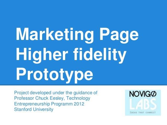Marketing PageHigher fidelityPrototypeProject developed under the guidance ofProfessor Chuck Eesley, TechnologyEntrepreneu...