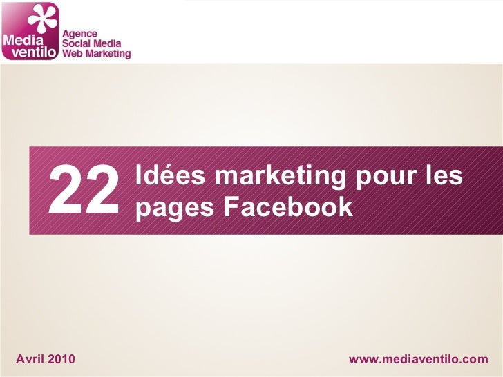 www.mediaventilo.com Idées marketing pour les pages Facebook Avril 2010 22