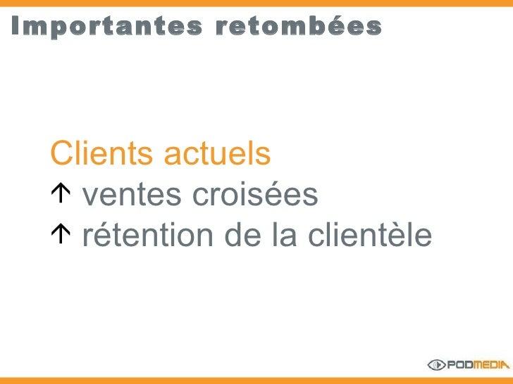 Importantes retombées <ul><li>Clients actuels  </li></ul><ul><li>ventes croisées  </li></ul><ul><li>rétention de la client...