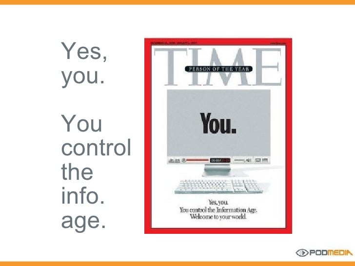 Yes,  you. You control the info. age.