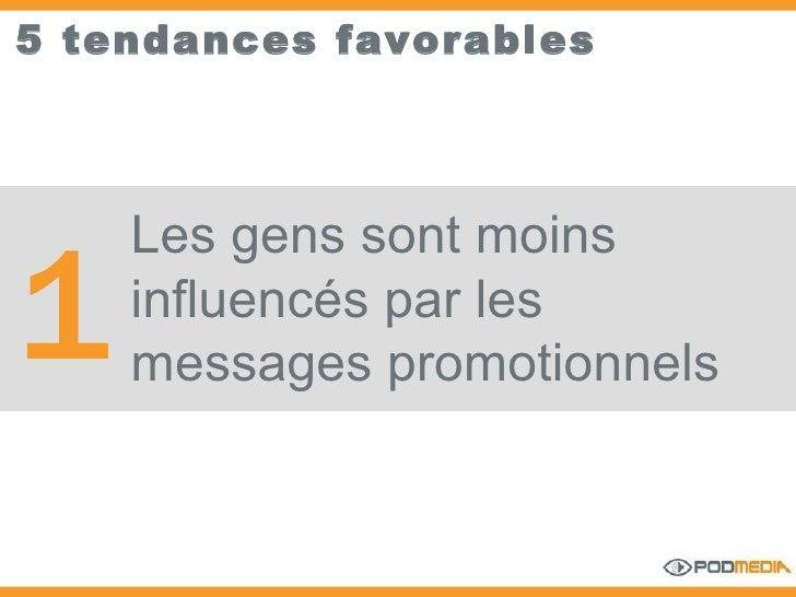 5 tendances favorables Les gens sont moins influencés par les messages promotionnels 1