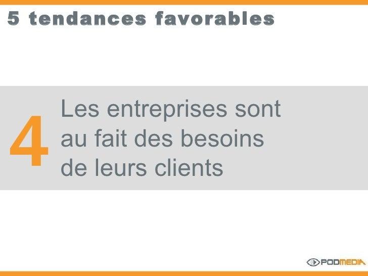 5 tendances favorables Les entreprises sont au fait des besoins  de leurs clients 4