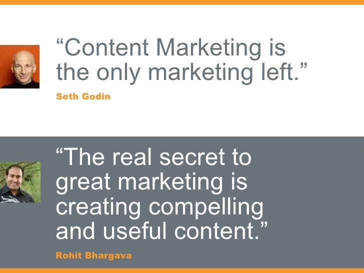 """"""" Content Marketing is  the only marketing left."""" Seth Godin """" The real secret to great marketing is creating compelling a..."""