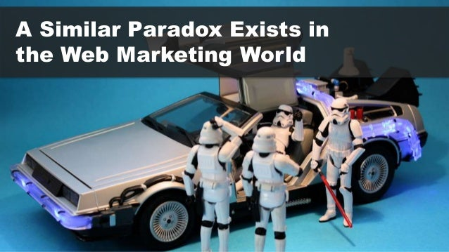 A Similar Paradox Exists in  the Web Marketing World