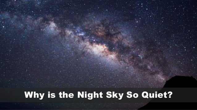 Why is the Night Sky So Quiet?